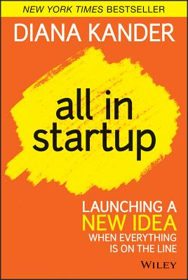 All in Startup: Launching a New Idea When Everything Is on the Line - Kander, Diana