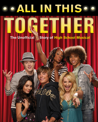 All in This Together: The Unofficial Story of High School Musical - Hale, Jennifer (Editor)