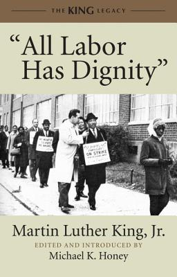 """All Labor Has Dignity"" - King, Martin Luther, Jr., and Honey, Michael K (Editor)"