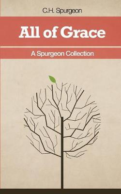 All of Grace - A Spurgeon Collection - Spurgeon, Charles, and McCaskell, Stephen
