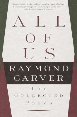 All of Us: The Collected Poems - Carver, Raymond