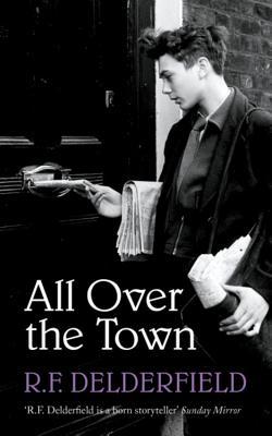 All Over the Town - Delderfield, R. F.
