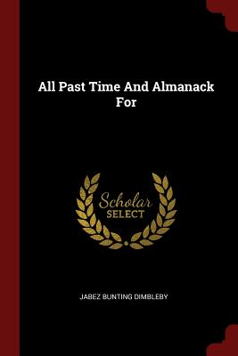 All Past Time and Almanack for - Dimbleby, Jabez Bunting
