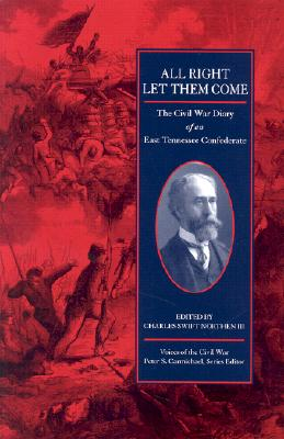 All Right Let Them Come: The Civil War Diary of an East Tennessee Confederate - Northen, Charles Swift, III (Editor)