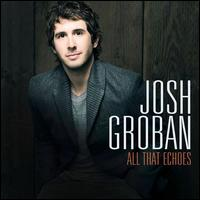All That Echoes [Deluxe Version] - Josh Groban