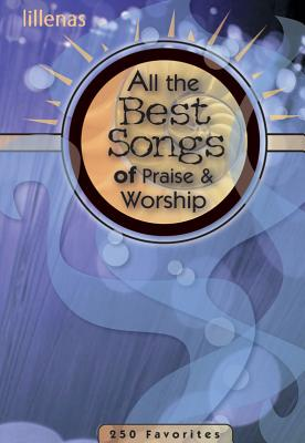 All the Best Songs of Praise & Worship: 250 Favorites - Bible, Ken (Compiled by), and Parks, Marty (Compiled by), and Mathias, John (Compiled by)