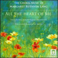 All the Heart of Me: Choral Music of Margaret Ruthven Lang - Christopher Oill (piano); Donald George (tenor); Eugenia Tsarov (piano); François Germain (piano); Gary Busch (piano);...