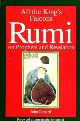 All the Kings Falcons: Rumi on Prophets and Revelation - Renard, John