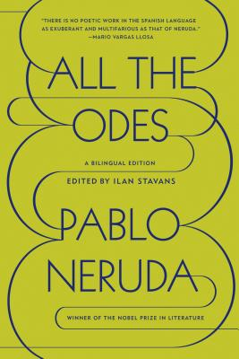 All the Odes: A Bilingual Edition - Neruda, Pablo, and Stavans, Ilan, PhD (Editor)
