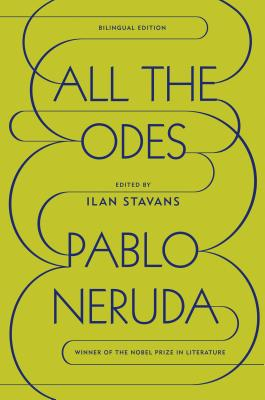 All the Odes - Neruda, Pablo, and Stavans, Ilan, PhD (Editor)