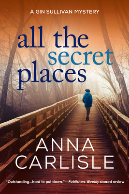 All the Secret Places: A Gin Sullivan Mystery - Carlisle, Anna, (Te