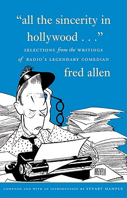 All the Sincerity in Hollywood: Selections from the Writings of Fred Allen - Hample, Stuart