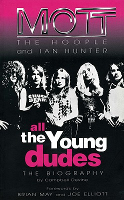 All The Young Dudes: Mott the Hoople and Ian Hunter - The Biography - Devine, Campbell