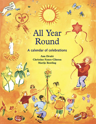 All Year Round: Christian Calendar of Celebrations - Druitt, Ann, and Fynes- Clinton, Christine, and Rowling, Marije
