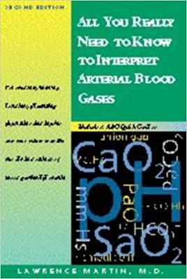 All You Really Need to Know to Interpret Arterial Blood Gases - Martin, Lawrence