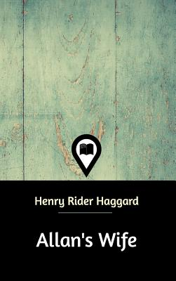 Allan's Wife - Haggard, Henry Rider, Sir