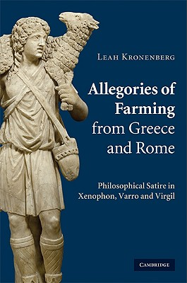 Allegories of Farming from Greece and Rome: Philosophical Satire in Xenophon, Varro, and Virgil - Kronenberg, Leah