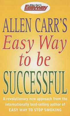Allen Carr's easy way to be successful. - Carr, Allen