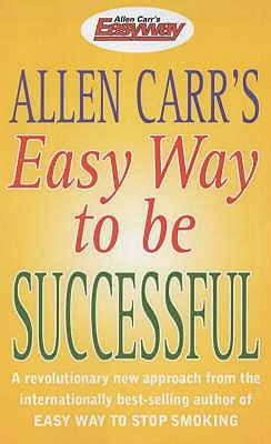 Allen Carr's easy way to be successful. - Carr, Allen