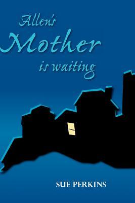 Allen's Mother Is Waiting - Perkins, Sue