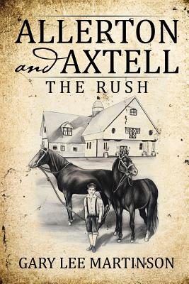 Allerton and Axtell: The Rush - Martinson, Gary Lee