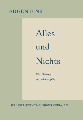 Alles Und Nichts: Ein Umweg Zur Philosophie - Fink, Eugen
