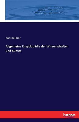 Allgemeine Enzyclopädie Der Wissenschaften Und Künste - Reuber, Karl