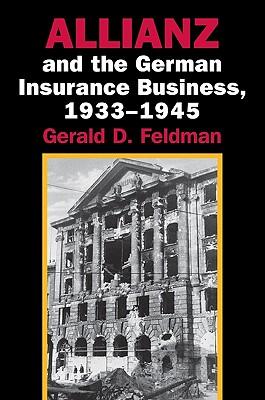 Allianz and the German Insurance Business, 1933 1945 - Feldman, Gerald D
