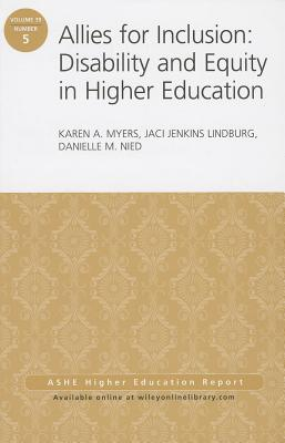 Allies for Inclusion: Disability and Equity in Higher Education: ASHE Volume 39, Number 5 - Myers, Karen A., and Jenkins Lindburg, Jaci, and Nied, Danielle M.