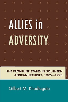 Allies in Adversity: The Frontline States in Southern African Security 1975-1993 - Khadiagala, Gilbert M
