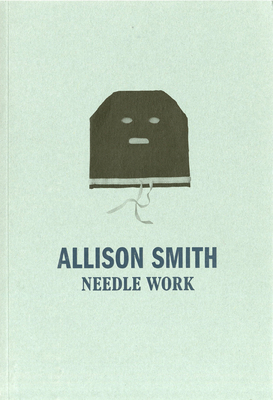 Allison Smith: Needle Work - Smith, Allison