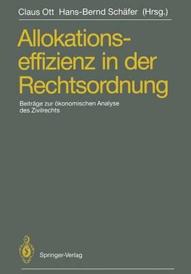 Allokationseffizienz in Der Rechtsordnung: Beitrage Zum Travemunder Symposium Zur Okonomischen Analyse Des Zivilrechts, 23.-26. Marz 1988 - Ott, Claus (Editor), and Schafer, Hans-Bernd (Editor)