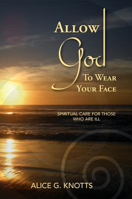 Allow God to Wear Your Face - Knotts, Alice G