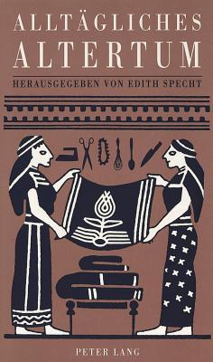 Alltaegliches Altertum - Specht, Edith (Editor)