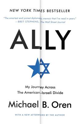 Ally: My Journey Across the American-Israeli Divide - Oren, Michael B, PH.D.