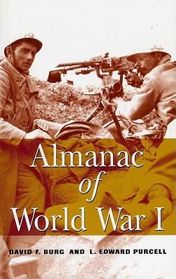 Almanac of World War I - Burg, David F, and Purcell, L Edward