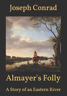 Almayer's Folly: A Story of an Eastern River - Conrad, Joseph