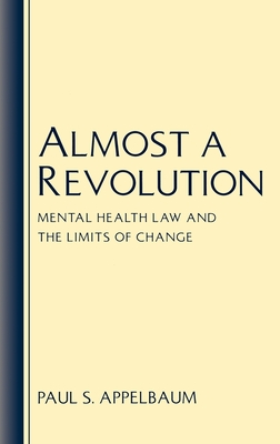 Almost a Revolution: Mental Health Law & the Limits of Change - Appelbaum, Paul S