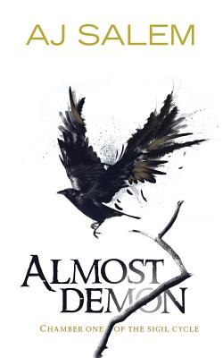 Almost Demon: Chamber One of the Sigil Cycle - Aj Salem, and Salem, Aj