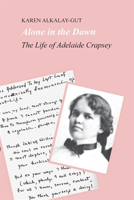 Alone in the Dawn: The Life of Adelaide Crapsey - Alkalay-Gut, Karen