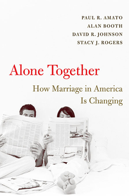 Alone Together: How Marriage in America Is Changing - Amato, Paul R