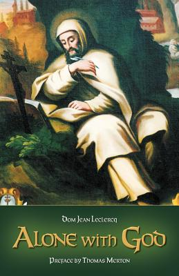 Alone with God - LeClercq, Dom Jean, and Merton, Thomas (Preface by)