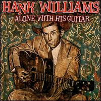 Alone with His Guitar - Hank Williams