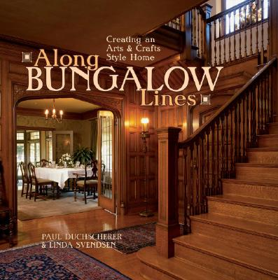 Along Bungalow Lines: Creating an Arts & Crafts Home - Duchscherer, Paul, and Svendsen, Linda (Photographer)