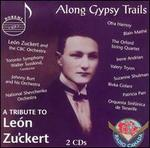 Along Gypsy Trails - A Tribute to Le�n Zuckert