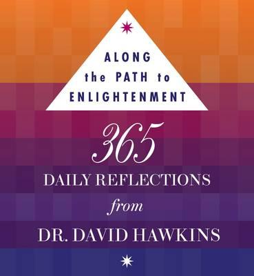 Along the Path to Enlightenment: 365 Daily Reflections from Dr David R. Hawkins PhD - Hawkins, David R., and Jeffrey, Scott (Editor)