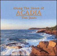 Along the Shore of Acadia - Tim Janis