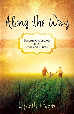 Along the Way: Building a Legacy That Changes Lives - Hagin, Lynette