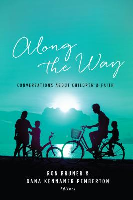 Along the Way: Conversations about Children and Faith - Bruner, Ron, and Pemberton, Dana Kennamer