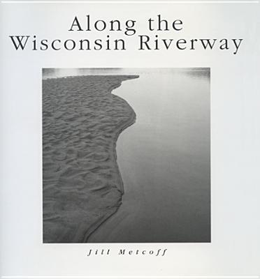 Along the Wisconsin Riverway - Metcoff, Jill